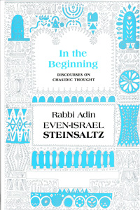 In the Beginning: Discourses on Chasidic Thought - Steinsaltz