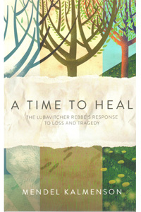 A Time to Heal - The Rebbe's Response to Loss & Tragedy